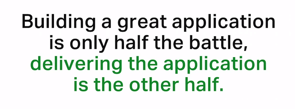 Building a great application is only half the battle; delivering the application is the other half