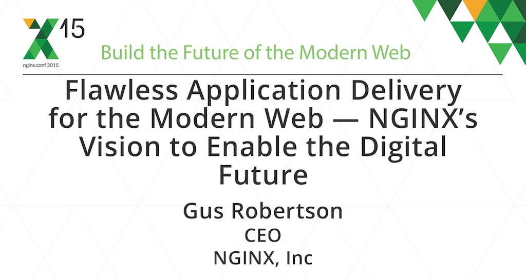 At nginx.conf2015 Gus Robertson, CEO at NGINX, Inc., explained why flawless application delivery with NGINX and NGINX Plus is key to enabling the digital future