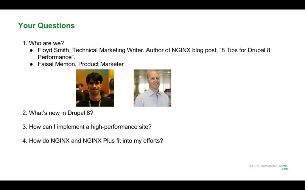 Faisal Memon and Floyd Smith of NGINX address three main topics in this webinar: new features in Drupal 8 for NGINX, how to implement a high-performance site, and how NGINX and NGINX Plus help [NGINX webinar about Drupal 8 performance, Jan 2016]