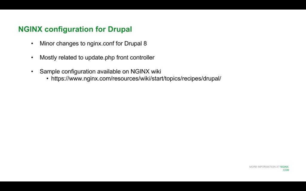 When upgrading to Drupal 8, you need to change the NGINX configuration slightly, mostly for the update.php front controller [NGINX webinar about Drupal 8 performance, Jan 2016]