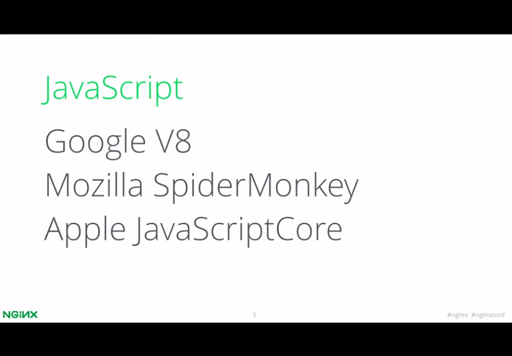NGINX - JavaScript VMs (including Google V8, Mozilla SpiderMonkey, and Apple JavaScriptCore) were developed for browsers [presentation by Igor Sysoev, CTO and co-founder of NGINX, Inc., at nginx.conf 2015]