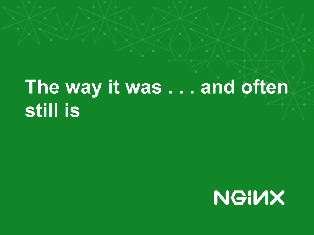 Slide reads 'The way it was...and often still is' [NGINX webinar about connecting applications with NGINX and Docker to include the microservices architecture and load balancing, Apr 2016]