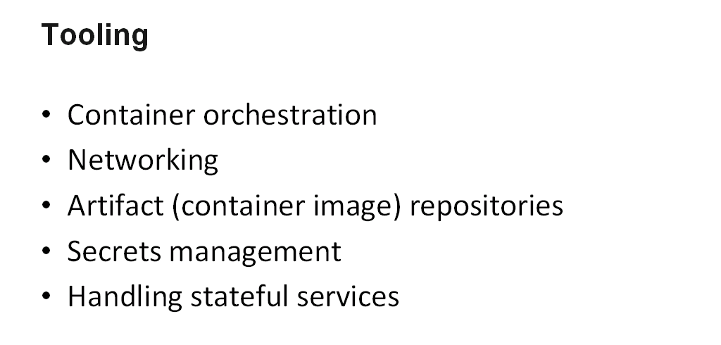 More tooling includes container orchestration, networking, artifact repositories, secrets management, and the handling of stateful services