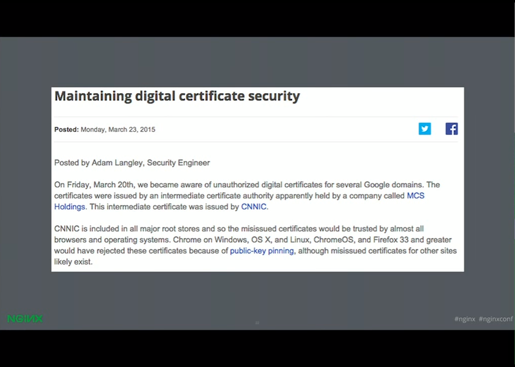 Chrome detected that there were unauthorized certificates issued for Google domains by an intermediate certificate authority which was issued by CNNIC [presentation given by Yan Zhu and Peter Eckersley from the Electronic Frontier Foundation (EFF) at nginx.conf 2015]