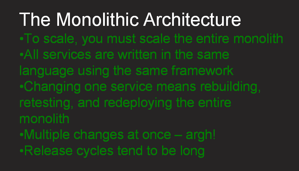"""Disadvantages of a monolithic architecture include lack of flexibility in scaling and updating, plus choice of language and framework [webinar """"Deploying NGINX Plus & Kubernetes on Google Cloud Platform"""" includes information on how switching from a monolithic to microservices architecture can help with application delivery and continuous integration - broadcast 23 May 2016]"""