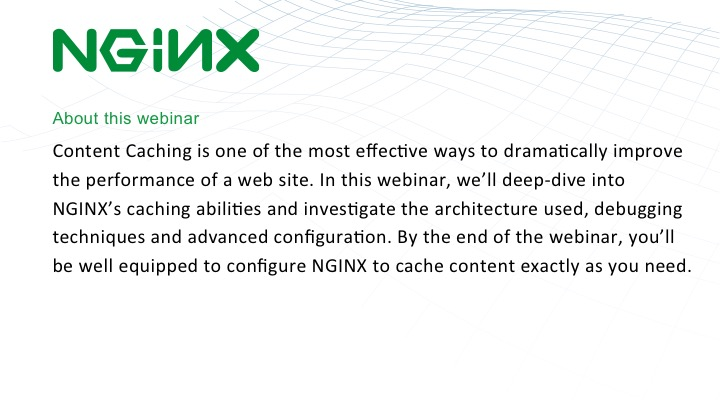 Information about this webinar on NGINX content caching and NGINX config [webinar by Owen Garrett of NGINX]