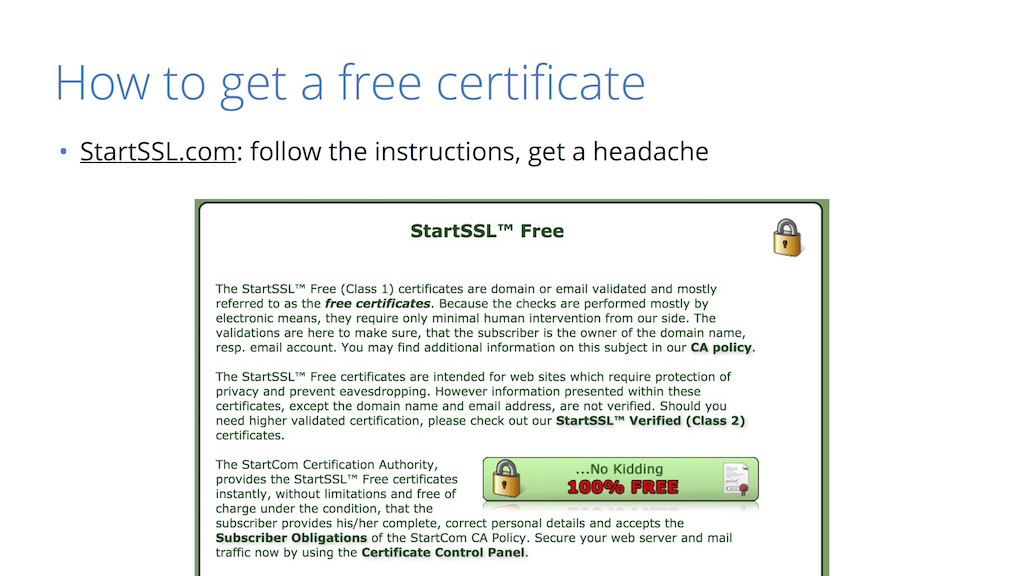 You can get a free security certificate at StartSSL.com to provide website security through HTTPS [presentation by Nick Sullivan of CloudFlare at nginx.conf 2015]