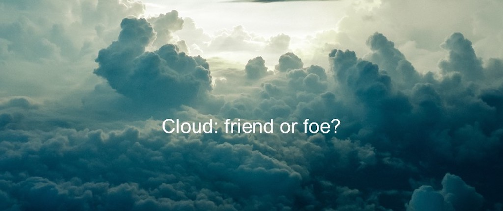 Slide reads 'Cloud: friend or foe?'