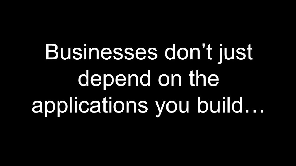 Slide reads 'Businesses don't just depend on the applications you build...'