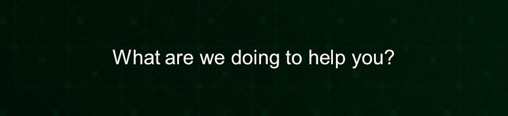 What are we doing to help you?