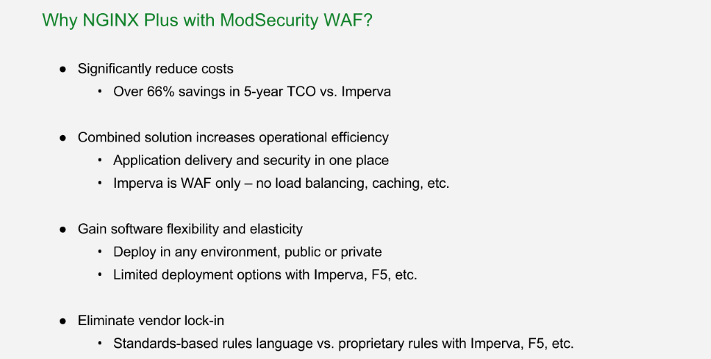 Reasons to choose NGINX Plus with ModSecurity WAF for application security over alternatives: 66% cost savings in 5 years vs. Imperva, combines application delivery and security, software-based, avoid vendor lock-in [NGINX Plus R10 webinar]