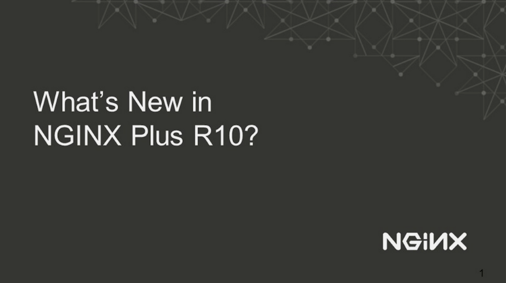 Title slide for webinar 'What's New in NGINX Plus R10?' It includes improvements to application security and the introduction of UDP load balancing and dynamic modules