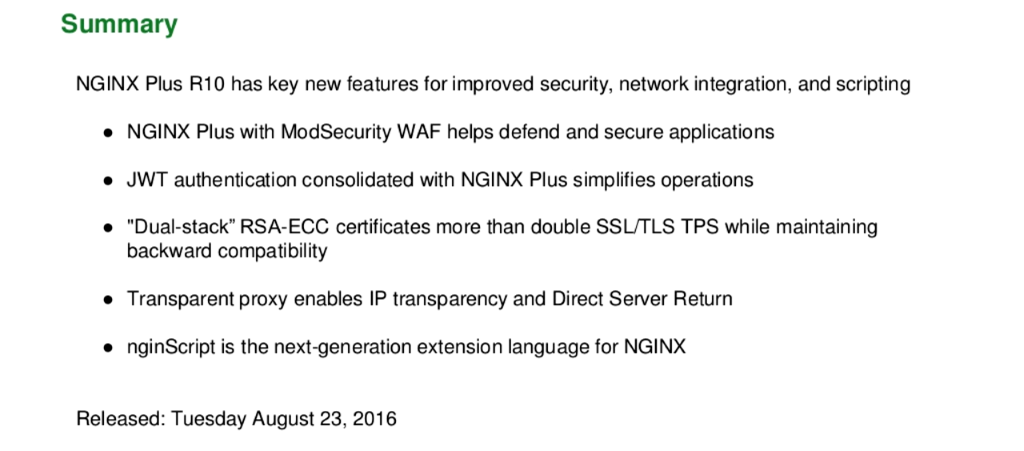 In summary, NGINX Plus R10 features include the ModSecurity WAF for application security, native JWT support, 'dual-stack' RSA-ECC certificates, transparent proxy, and nginScript