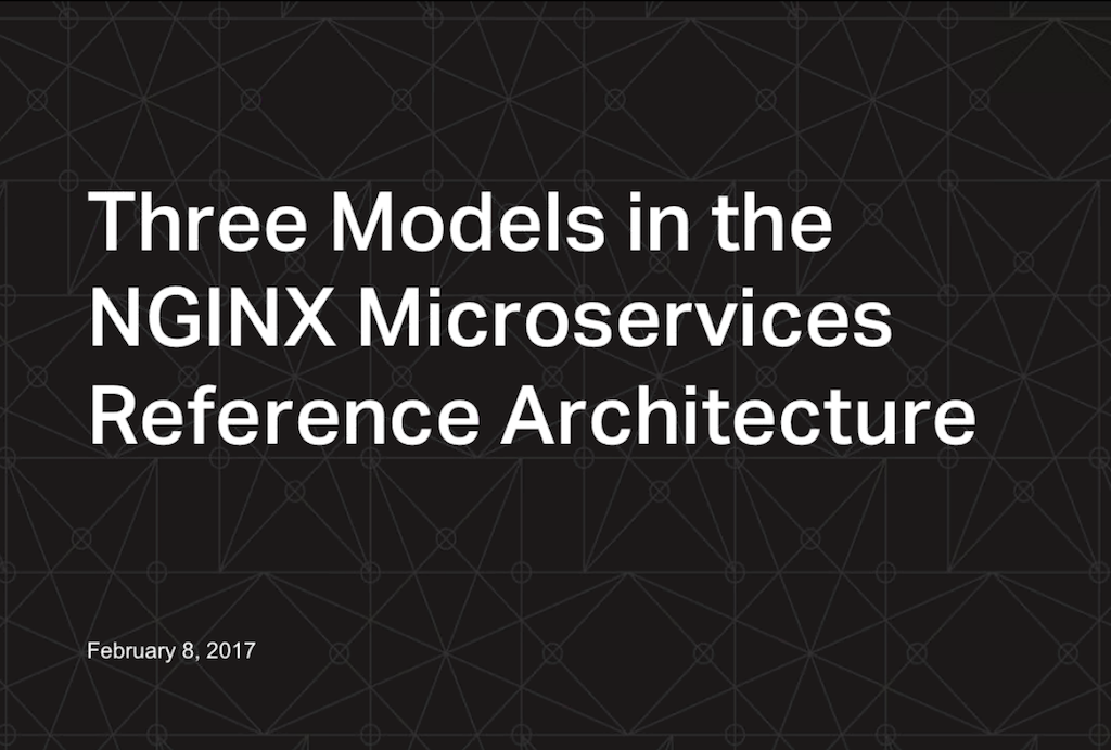 Title slide from webinar 'Three Models in the NGINX Microservices Reference Architecture' [presenters: Chris Stetson, Floyd Smith]
