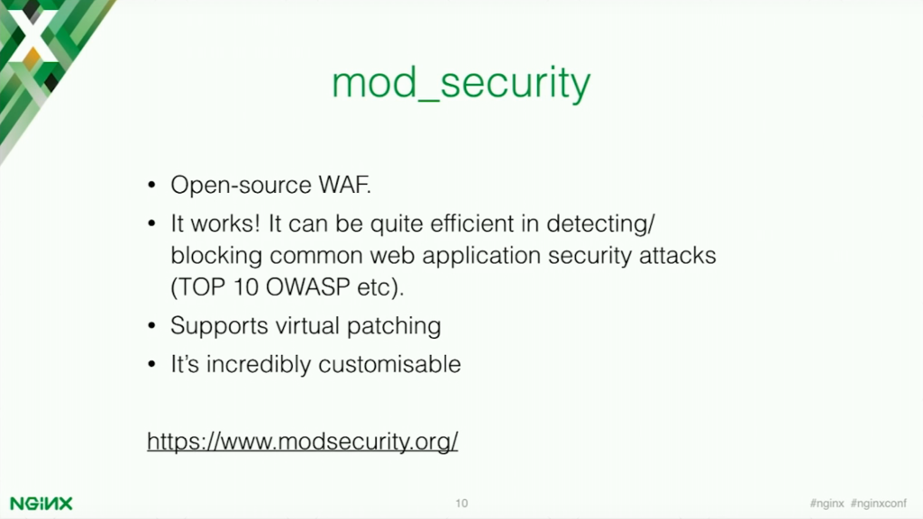 ModSecurity is an open source web application that is efficient in detecting and blocking common web application security attacks [presentation by Stepan Ilyan, cofounder of Wallarm, at nginx.conf 2016]