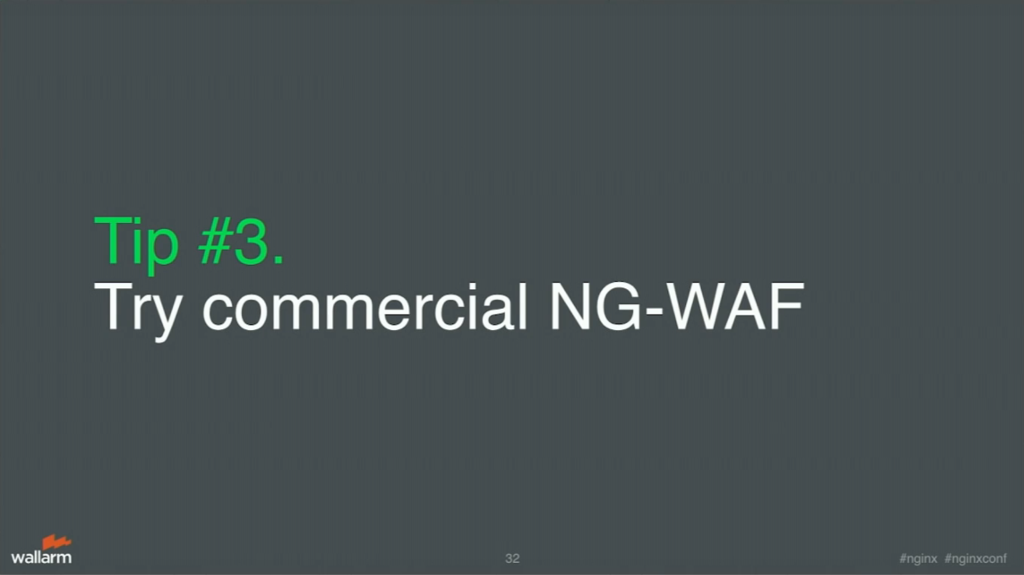 Tip 3 is to try the commercial next generation web applicatiton firewalls for application security [presentation by Stepan Ilyan, cofounder of Wallarm, at nginx.conf 2016]
