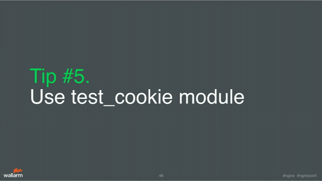Tip 5 is to use the test_cookie module for application security [presentation by Stepan Ilyan, cofounder of Wallarm, at nginx.conf 2016]