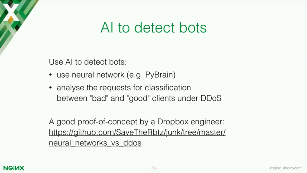 AI bots can be used through implementing a neural network like PyBrain to analyze requests for classification between good and bad clients under DDoS [presentation by Stepan Ilyan, cofounder of Wallarm, at nginx.conf 2016]