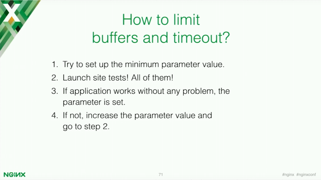 Try to set up a minumum parameter value, test your application, and adjust the parameter accordingly [presentation by Stepan Ilyan, cofounder of Wallarm, at nginx.conf 2016]