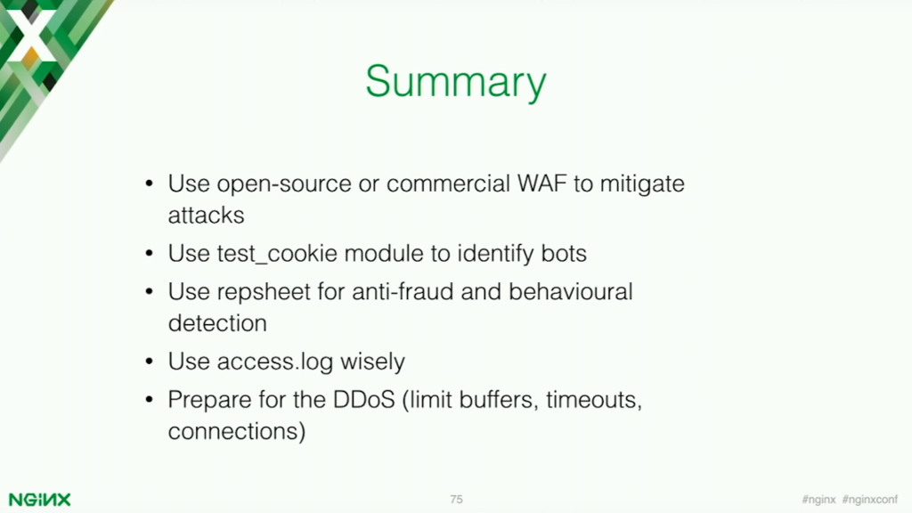 The summary for application security is to implement an open source or commercial web application firewall, use the test_cookie module, use the Repsheet module, use the access log, and prepare for DDoS and bots [presentation by Stepan Ilyan, cofounder of Wallarm, at nginx.conf 2016]
