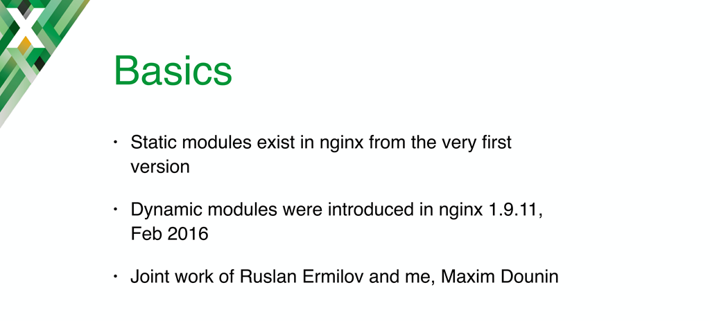 Background about NGINX dynamic modules: NGINX has always had a modular design, but previously modules could only be compiled in statically; dynamic modules were introduced in NGINX 1.9.11 after development by the speaker (Maxim Dounin) and Ruslan Ermilov