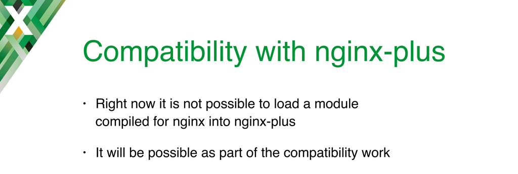 Binary compatibility between dynamic modules and NGINX Plus was not available at the time of this talk, but was introduced in NGINX Plus R11 [nginx.conf 2016 presentation by Maxim Dounin, developer of dynamic modules at NGINX, Inc.]
