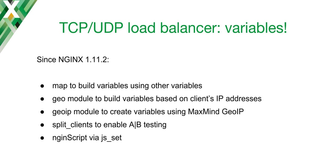 List of Stream modules that can generate variables for use in TCP load balancing UDP load balancing: Geo, GeoIP, Map, nginScript, and Split Clients