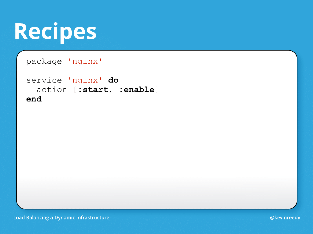 Recipes are the first building block in Chef for configuration management [presentation by Kevin Reedy of Belly Card at nginx.conf 2014]