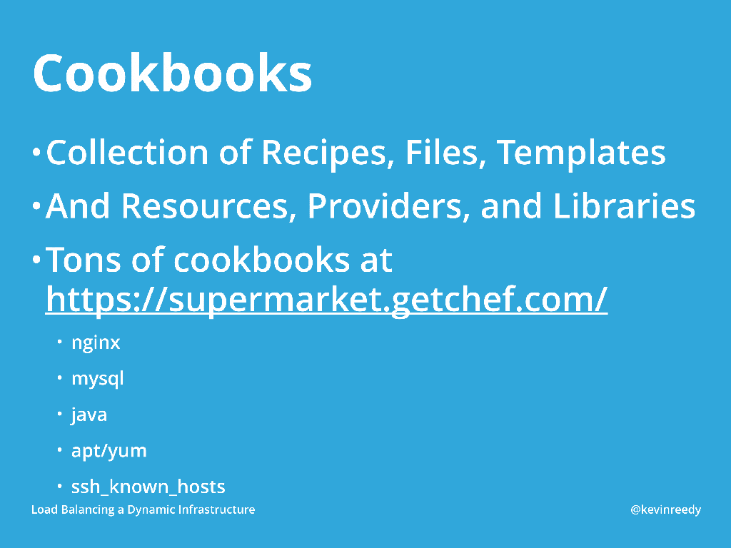Chef cookbooks are a collection of recipies, files, and templates [presentation by Kevin Reedy ofBelly Card at nginx.conf 2014]