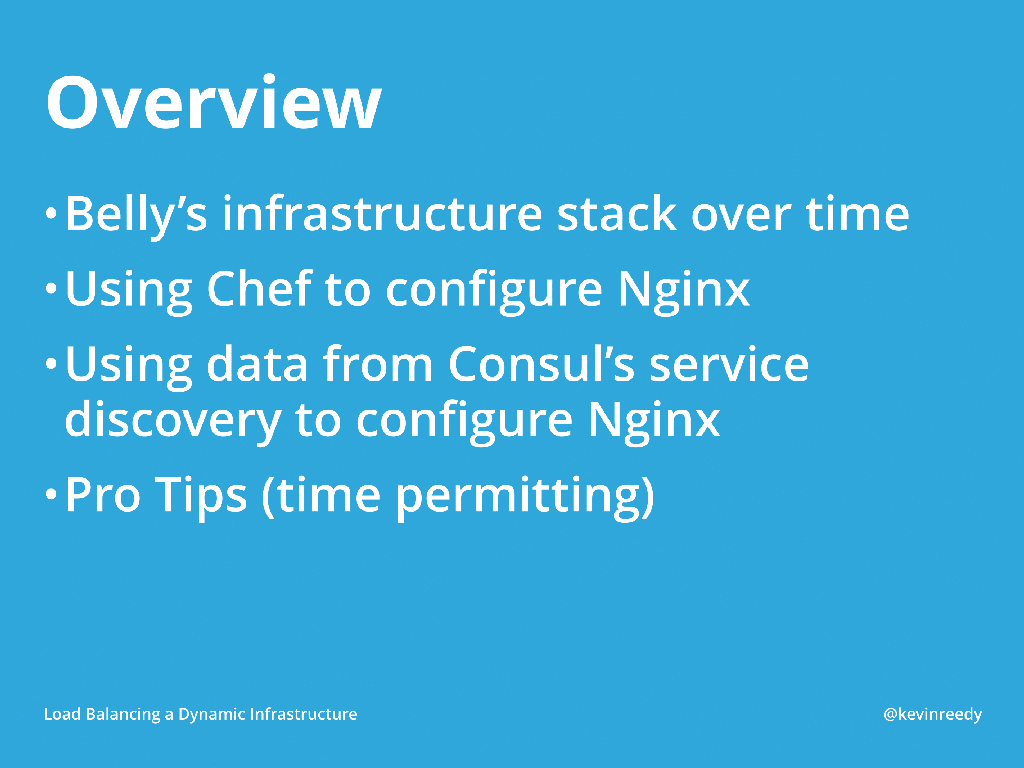 Overview of Belly's infrastructure, using Chef to configure NGINX, and using data from Consul's service discovery to configure NGINX [presentation by Kevin Reedy of Belly Card at nginx.conf 2014]