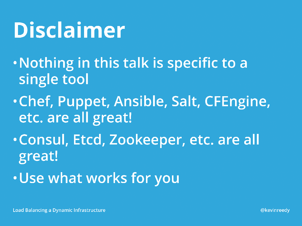 Disclaimer about how Chef, Pupper, Ansible, Salt, are great and CFEngine, Consul, etcd, and ZooKeeper are great for service discovery [presentation by Kevin Reedy of Belly Card at nginx.conf 2014]