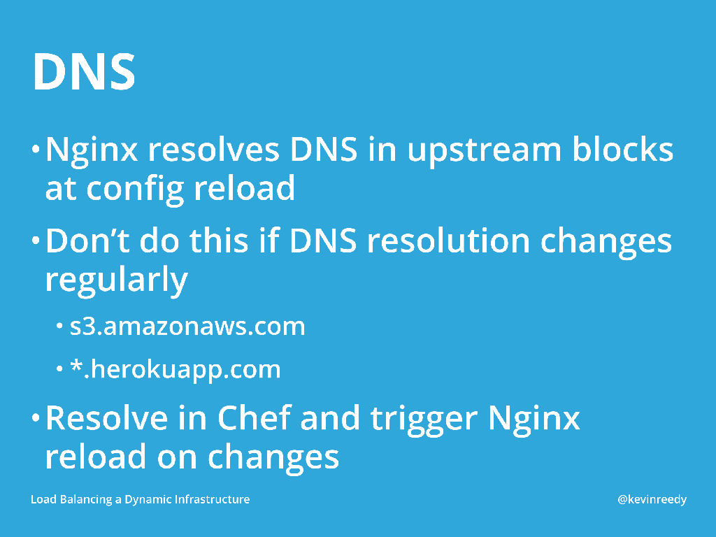 NGINX resolves DNS in upstream blocks at config reload, so it may be necessary to use Chef to trigger NGINX reload on changes [presentation by Kevin Reedy of Belly Card at nginx.conf 2014]