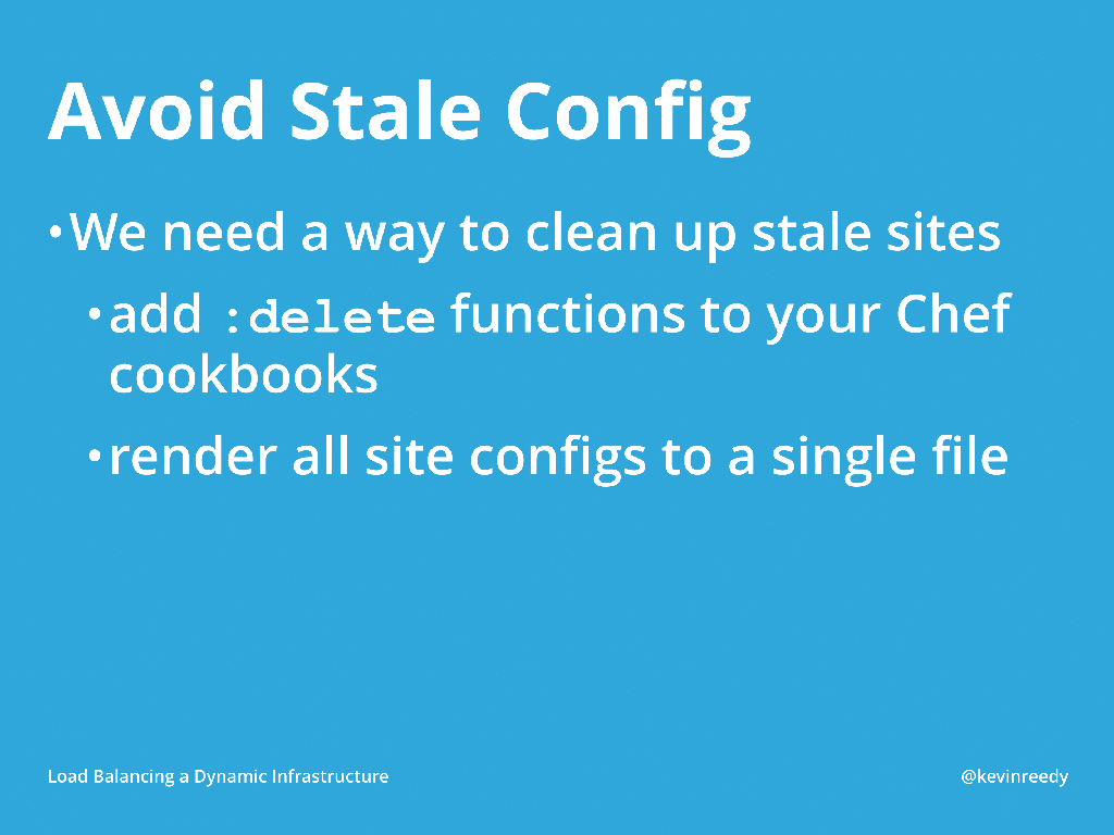 Avoid stale configurations by adding delete functions to your Chef configs [presentation by Kevin Reedy of Belly Card at nginx.conf 2014]