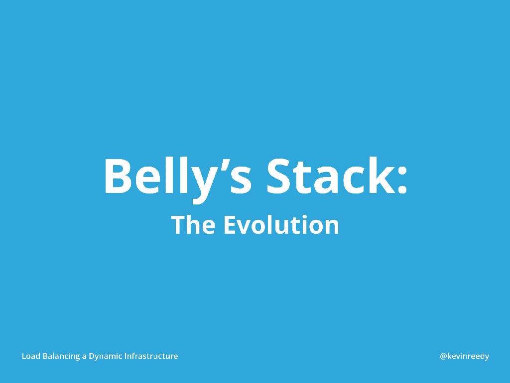 Introduction to Belly's Stack as it has evolved from Ruby on Rails to elastic load balancing, service discover with consul, and configuration management with Chef [presentation by Kevin Reedy of Belly Card at nginx.conf 2014]