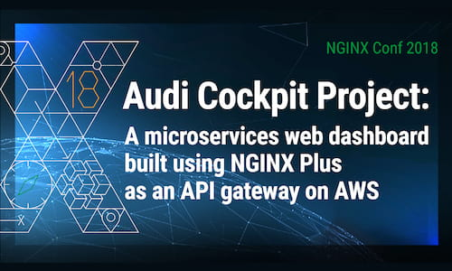 NGINX Conf 2018: Audi Builds a Microservices Dashboard with NGINX Plus as API Gateway on AWS