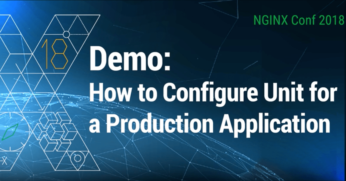 NGINX Conf 2018: Configuring NGINX Unit for Production Applications