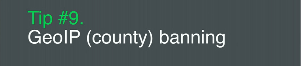 Tip 9 is to use GeoIP banning for application security, which bans all users in a single country