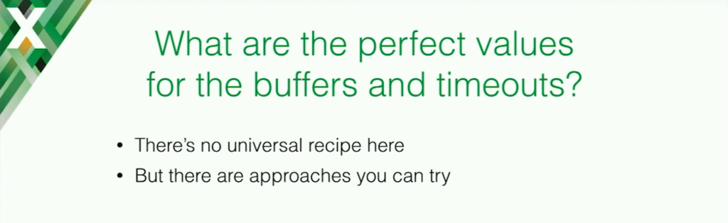 There is no unversal recipe for buffers and timeouts