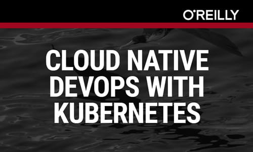 Free O'Reilly Ebook] Cloud Native DevOps With Kubernetes: Full Book