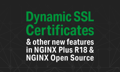 Dynamic SSL Certificates and Other New Features in NGINX Plus R18 and NGINX Open Source