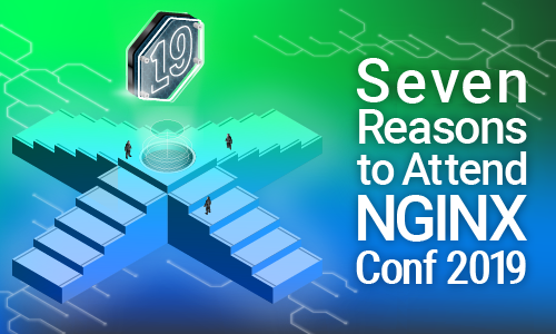 7 Reasons to Attend NGINX Conf 2019