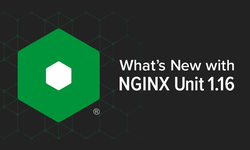 NGINX Unit 1.16.0 Introduces New Yet Familiar Features