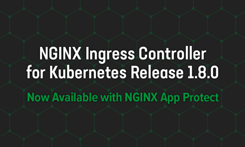 Announcing NGINX Ingress Controller for Kubernetes Release 1.8.0