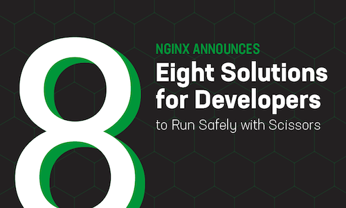 NGINX Announces Eight Solutions that Let Developers Run Safely with Scissors
