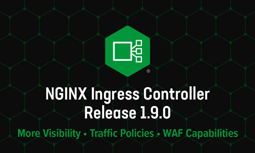 Announcing NGINX Ingress Controller Release 1.9.0