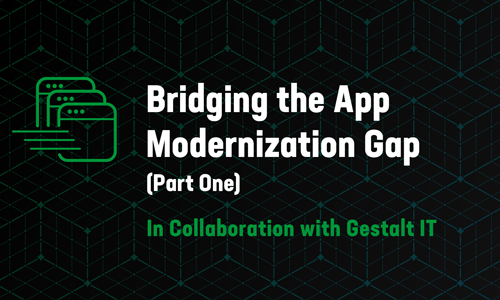 Bridging the App Modernization Gap, Part 1