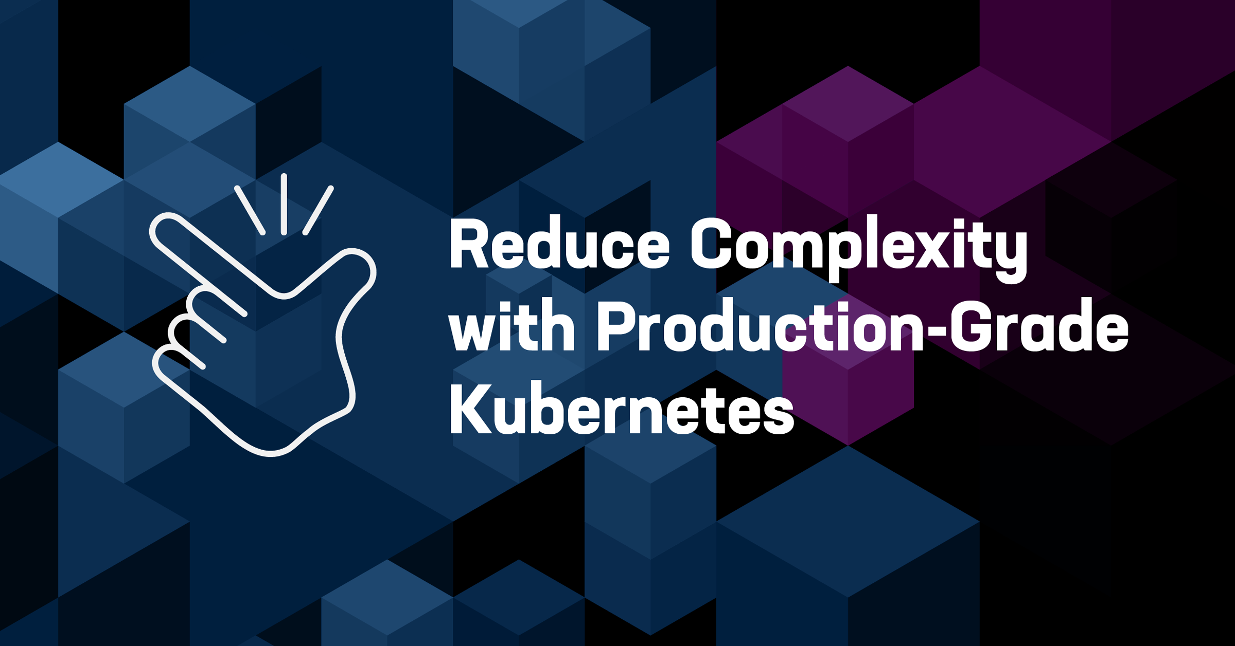 Reduce Complexity with Production-Grade Kubernetes