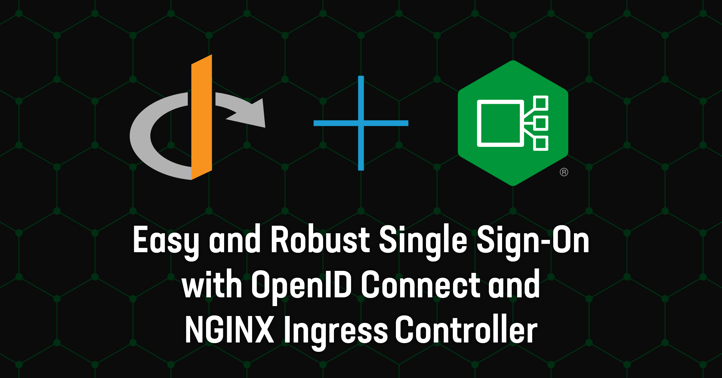 Easy and Robust Single Sign-on with OpenID Connect and NGINX ingress Controller