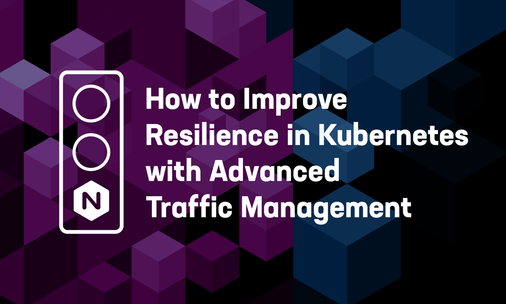 How to Improve Resilience in Kubernetes with Advanced Traffic Management
