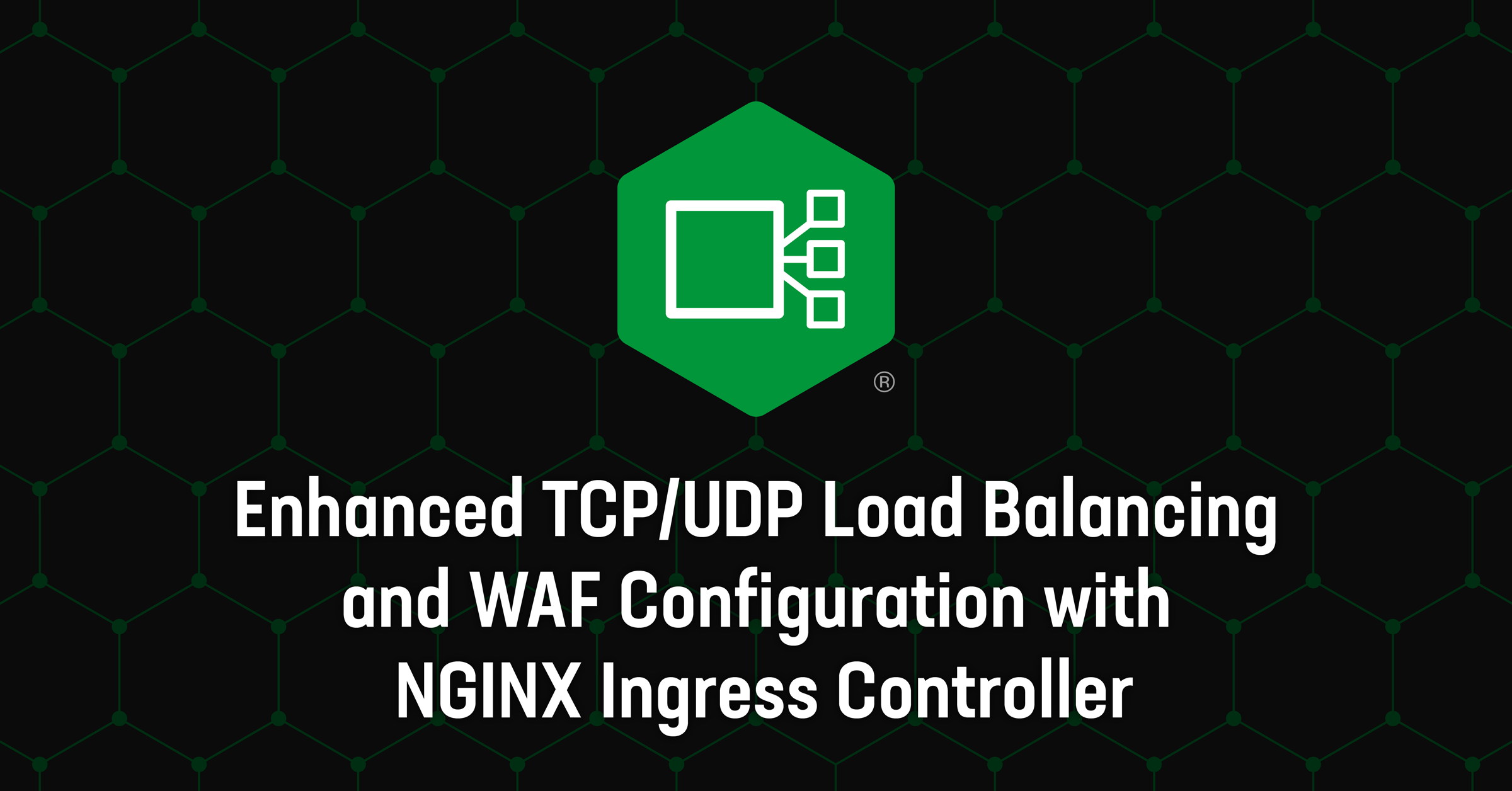Enhanced TCP/UDP Load Balancing and WAF Configuration with NGINX Ingress Controller